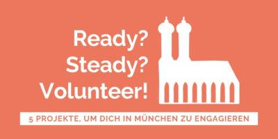 """Umriss der Münchner Frauenkirche und Text """"Ready? Steady? Volunteer?"""". Darunter steht der Schriftzug """"5 Projekte, um dich in München zu engagieren""""."""